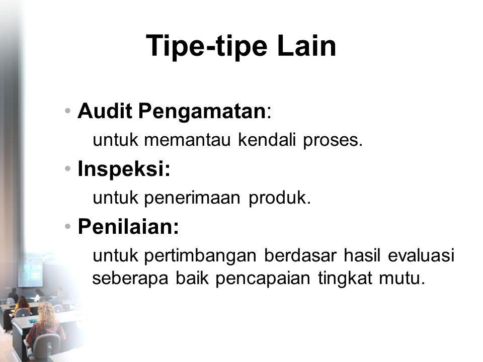 Tipe-tipe Lain • Audit Pengamatan: untuk memantau kendali proses.