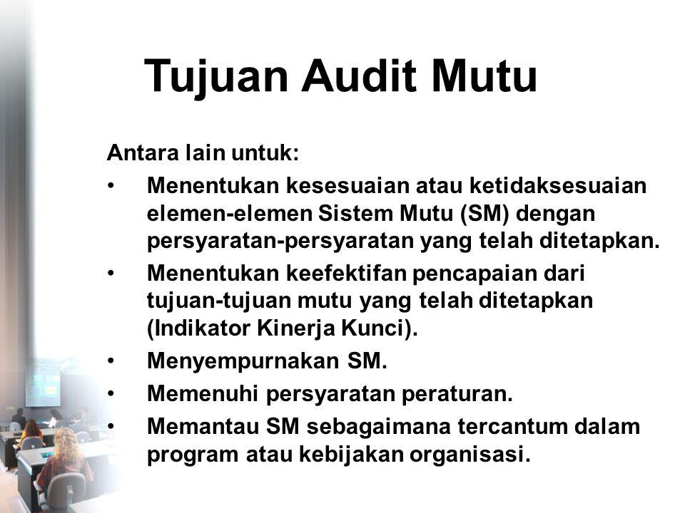 Tujuan Audit Mutu Antara lain untuk: •Menentukan kesesuaian atau ketidaksesuaian elemen-elemen Sistem Mutu (SM) dengan persyaratan-persyaratan yang telah ditetapkan.