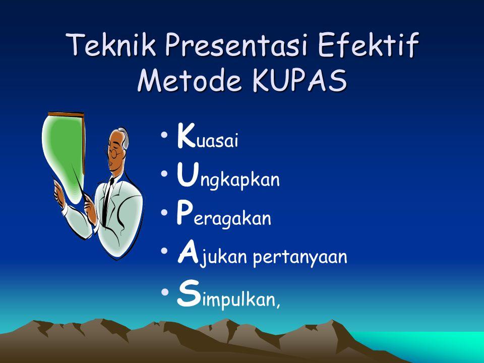 Teknik Presentasi Efektif Metode KUPAS • •K uasai • •U ngkapkan • •P eragakan • •A jukan pertanyaan • •S impulkan,