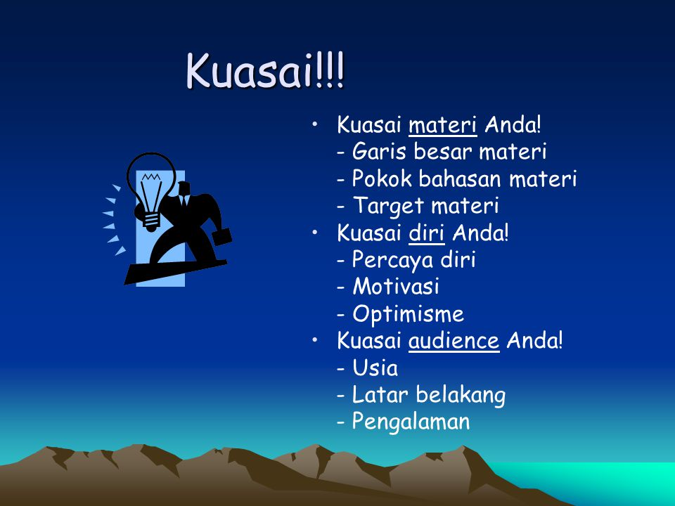 Kuasai!!! •Kuasai materi Anda! - Garis besar materi - Pokok bahasan materi - Target materi •Kuasai diri Anda! - Percaya diri - Motivasi - Optimisme •K