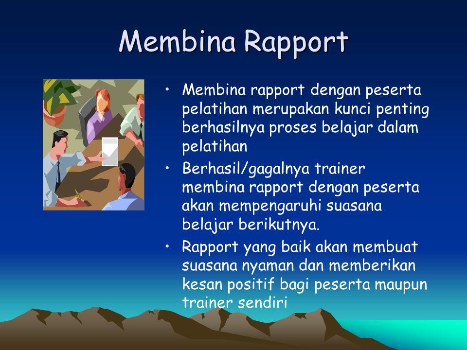 Membina Rapport • •Membina rapport dengan peserta pelatihan merupakan kunci penting berhasilnya proses belajar dalam pelatihan • •Berhasil/gagalnya tr