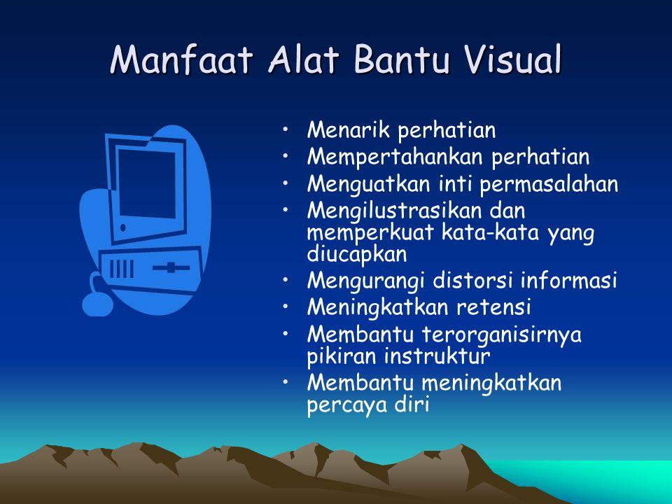 Manfaat Alat Bantu Visual • •Menarik perhatian • •Mempertahankan perhatian • •Menguatkan inti permasalahan • •Mengilustrasikan dan memperkuat kata-kat