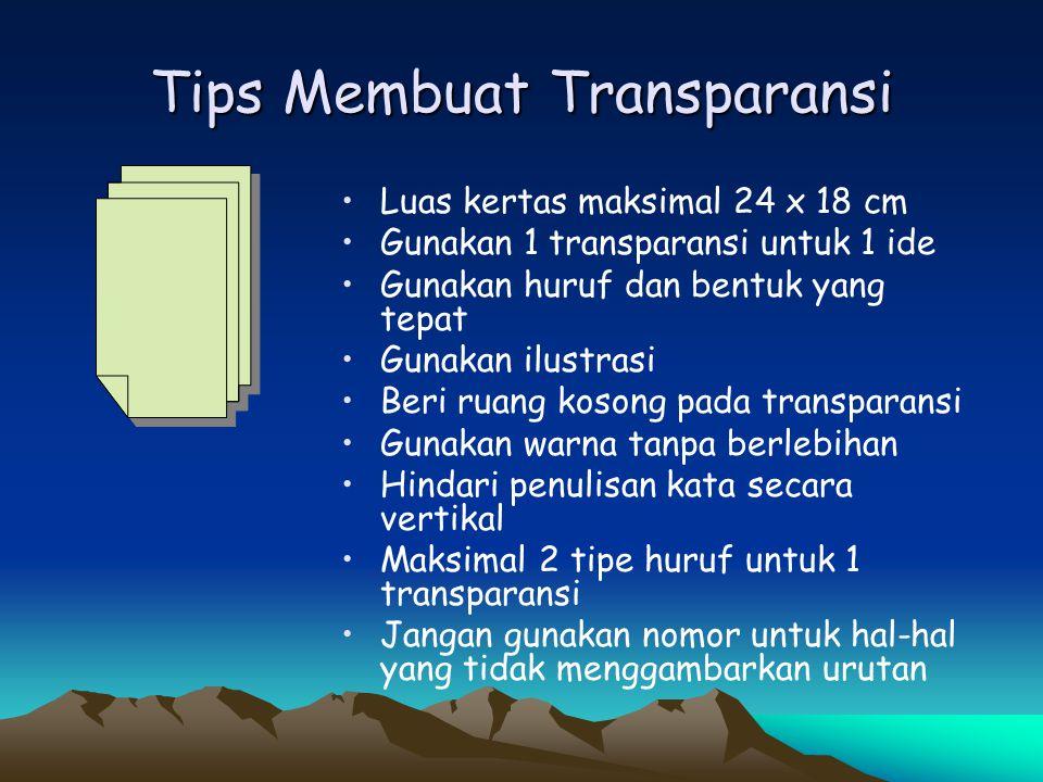 Tips Membuat Transparansi •Luas kertas maksimal 24 x 18 cm •Gunakan 1 transparansi untuk 1 ide •Gunakan huruf dan bentuk yang tepat •Gunakan ilustrasi