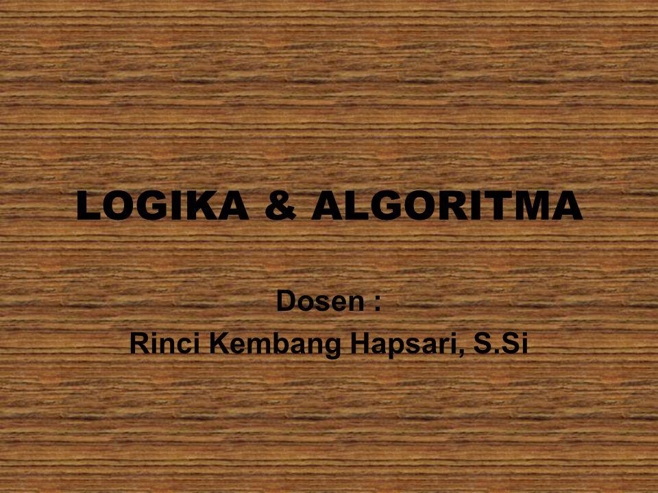 LOGIKA & ALGORITMA Dosen : Rinci Kembang Hapsari, S.Si