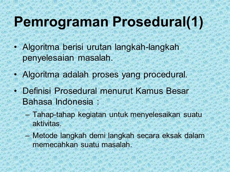 Pemrograman Prosedural(1) •Algoritma berisi urutan langkah-langkah penyelesaian masalah.
