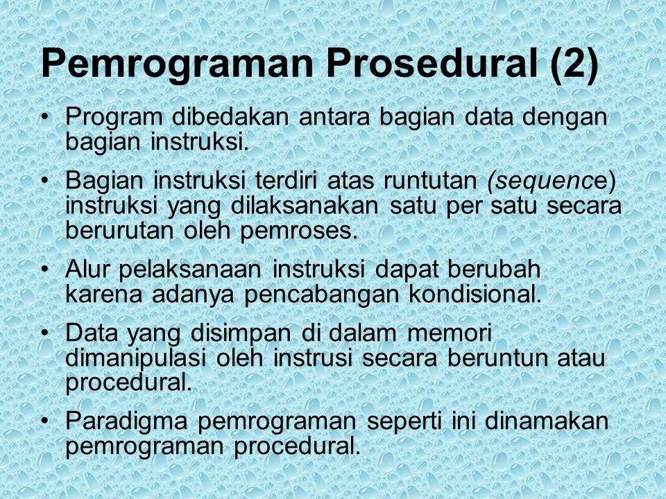 Pemrograman Prosedural (2) •Program dibedakan antara bagian data dengan bagian instruksi.