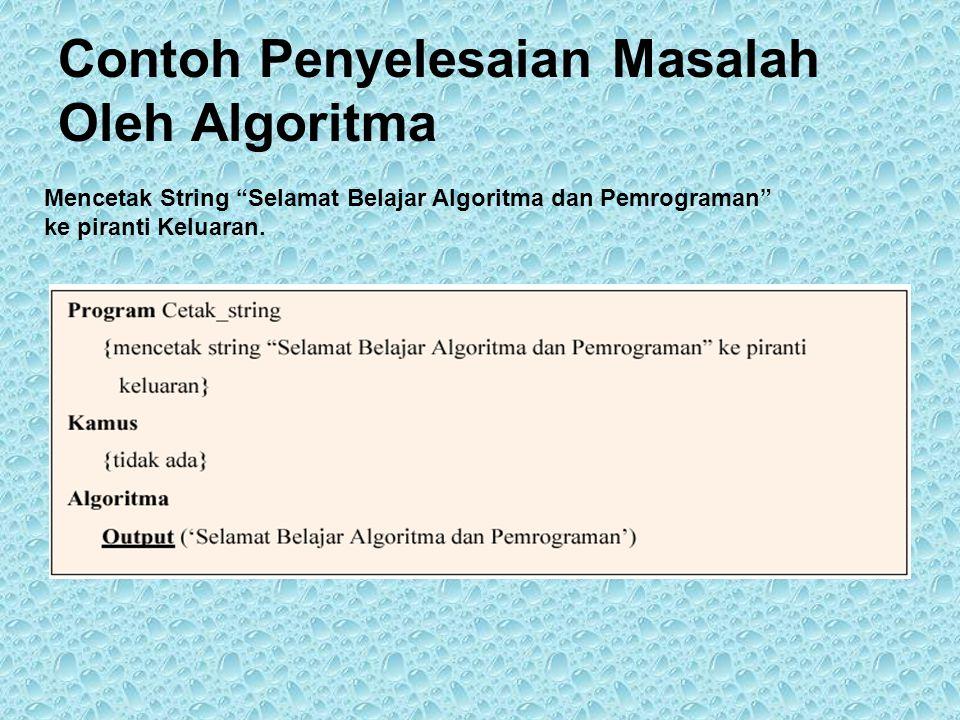 Contoh Penyelesaian Masalah Oleh Algoritma Mencetak String Selamat Belajar Algoritma dan Pemrograman ke piranti Keluaran.