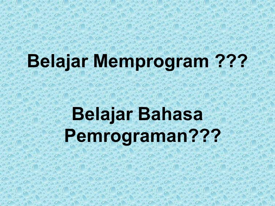 Belajar Memprogram ??? Belajar Bahasa Pemrograman???
