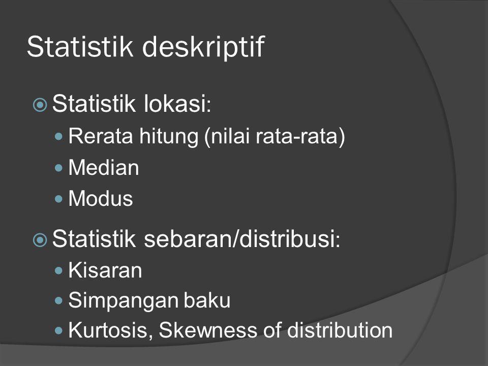 Statistik deskriptif  Statistik lokasi :  Rerata hitung (nilai rata-rata)  Median  Modus  Statistik sebaran/distribusi :  Kisaran  Simpangan ba
