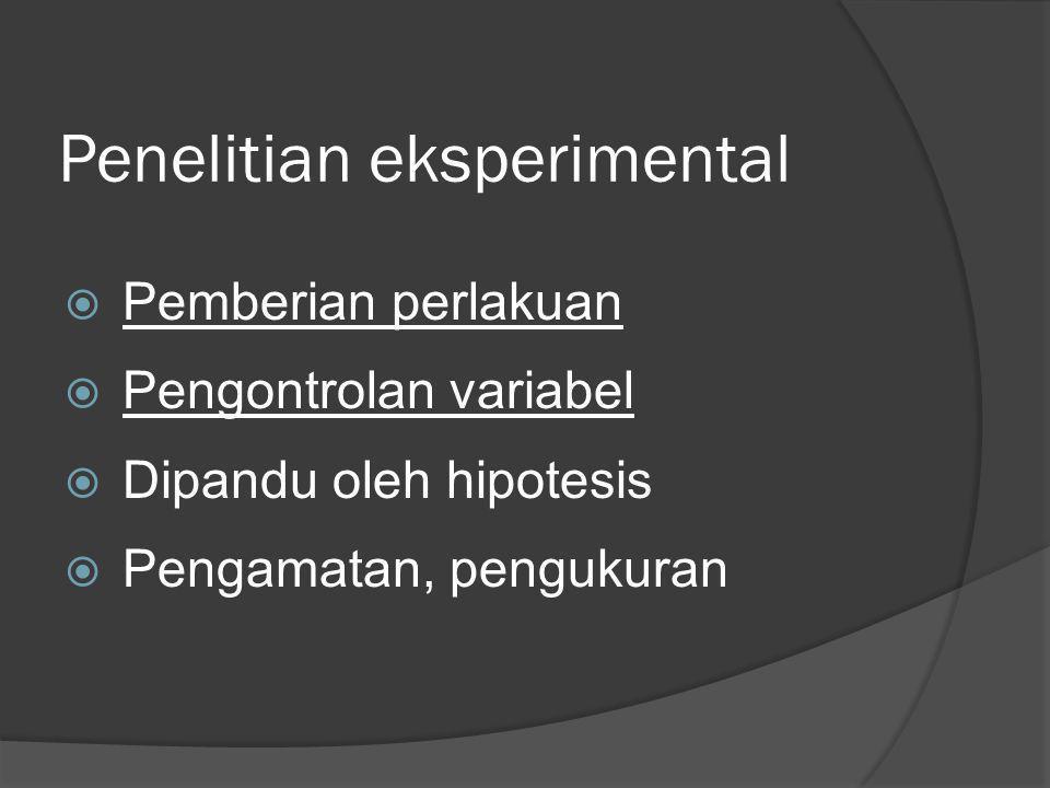 Penelitian eksperimental  Pemberian perlakuan  Pengontrolan variabel  Dipandu oleh hipotesis  Pengamatan, pengukuran