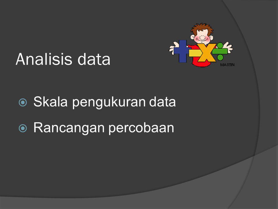 Analisis data  Skala pengukuran data  Rancangan percobaan