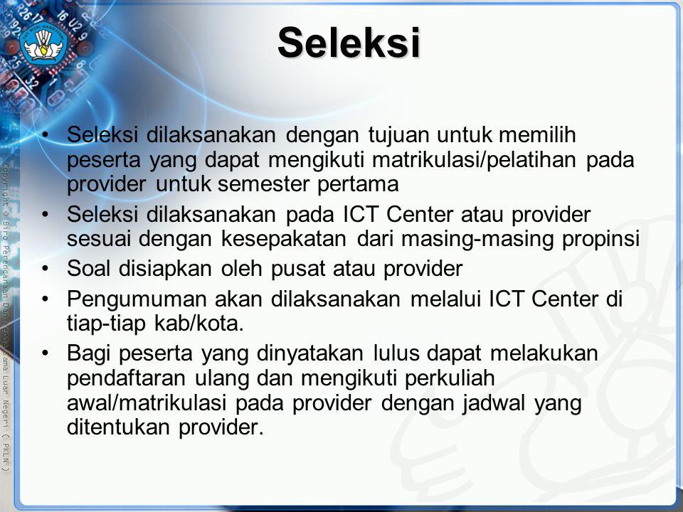 Seleksi •Seleksi dilaksanakan dengan tujuan untuk memilih peserta yang dapat mengikuti matrikulasi/pelatihan pada provider untuk semester pertama •Sel