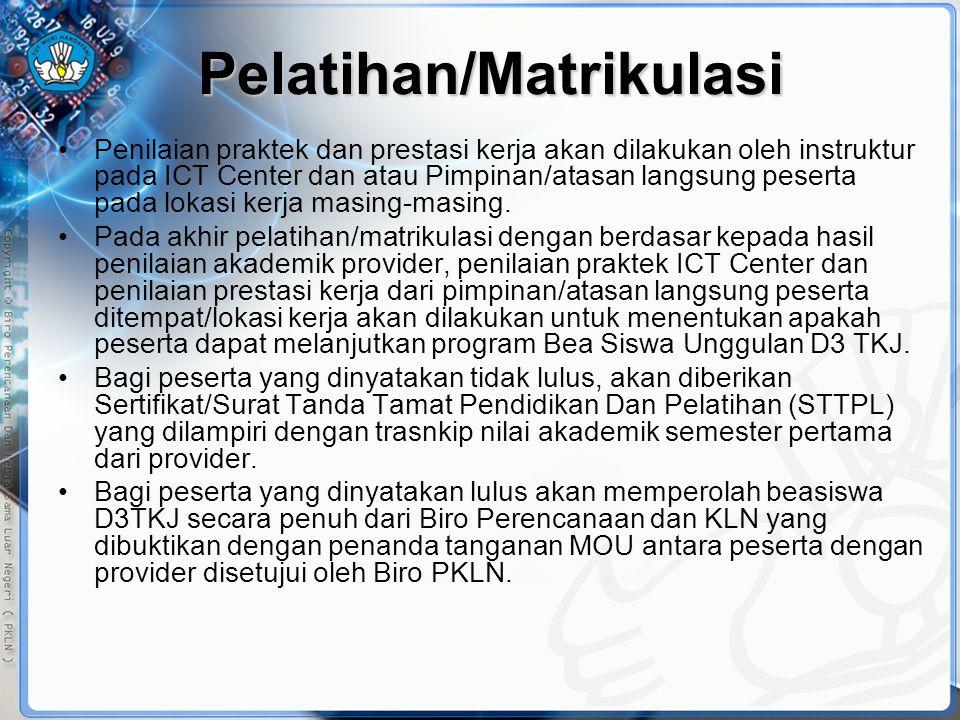 Pelatihan/Matrikulasi •Penilaian praktek dan prestasi kerja akan dilakukan oleh instruktur pada ICT Center dan atau Pimpinan/atasan langsung peserta p