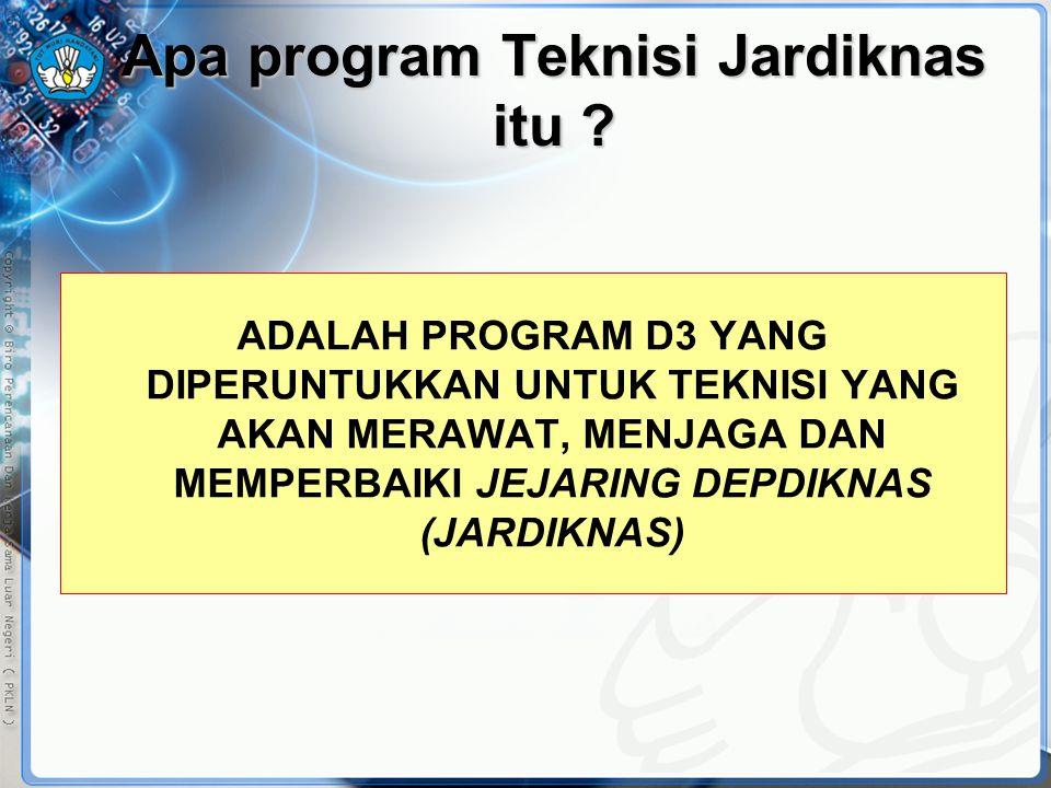 Apa program Teknisi Jardiknas itu ? ADALAH PROGRAM D3 YANG DIPERUNTUKKAN UNTUK TEKNISI YANG AKAN MERAWAT, MENJAGA DAN MEMPERBAIKI JEJARING DEPDIKNAS (