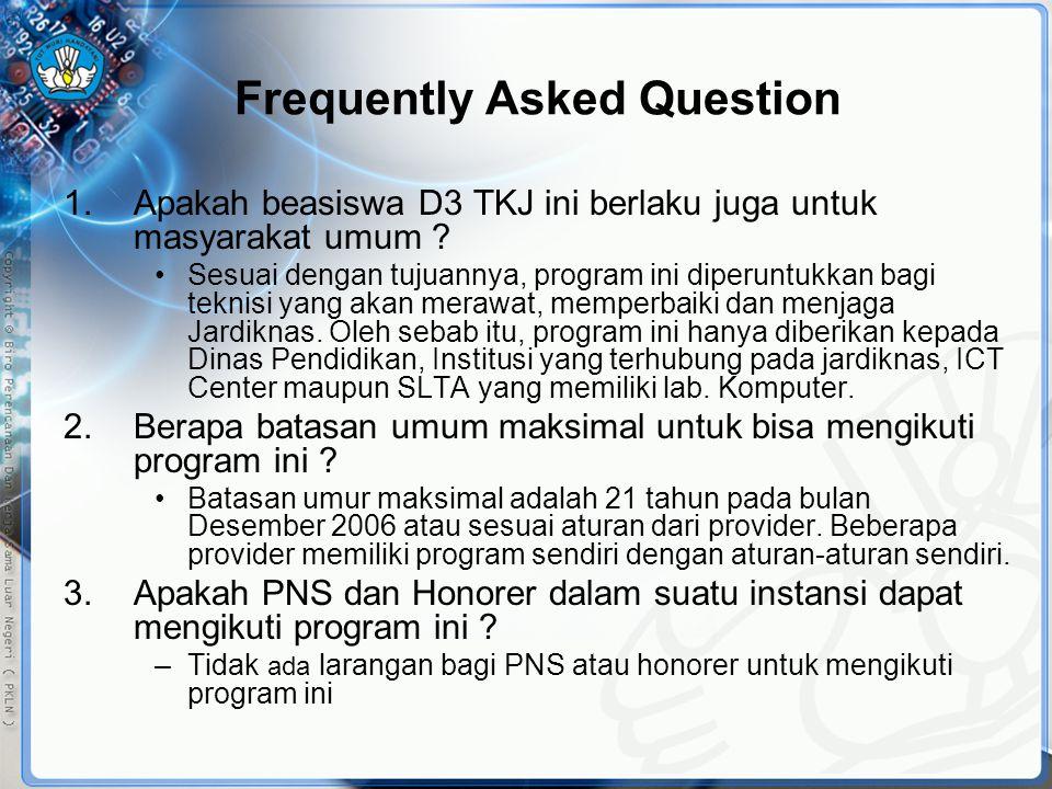 Frequently Asked Question 1.Apakah beasiswa D3 TKJ ini berlaku juga untuk masyarakat umum ? •Sesuai dengan tujuannya, program ini diperuntukkan bagi t