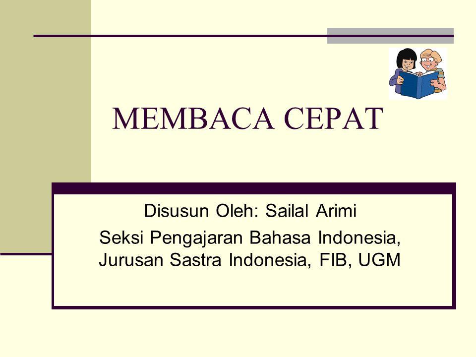 MEMBACA CEPAT Disusun Oleh: Sailal Arimi Seksi Pengajaran Bahasa Indonesia, Jurusan Sastra Indonesia, FIB, UGM