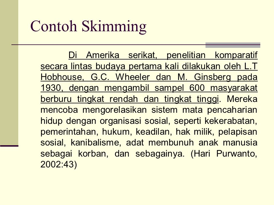 Contoh Skimming Di Amerika serikat, penelitian komparatif secara lintas budaya pertama kali dilakukan oleh L.T Hobhouse, G.C. Wheeler dan M. Ginsberg