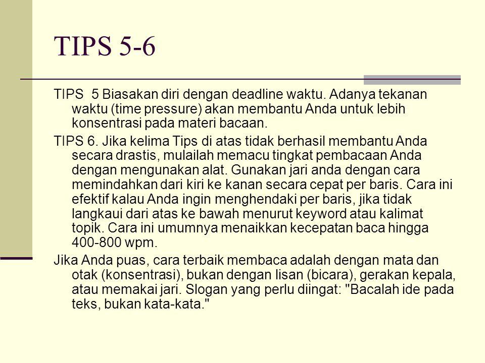 TIPS 5-6 TIPS 5 Biasakan diri dengan deadline waktu. Adanya tekanan waktu (time pressure) akan membantu Anda untuk lebih konsentrasi pada materi bacaa