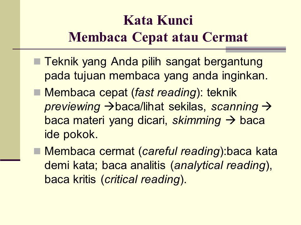 Kata Kunci Membaca Cepat atau Cermat  Teknik yang Anda pilih sangat bergantung pada tujuan membaca yang anda inginkan.  Membaca cepat (fast reading)