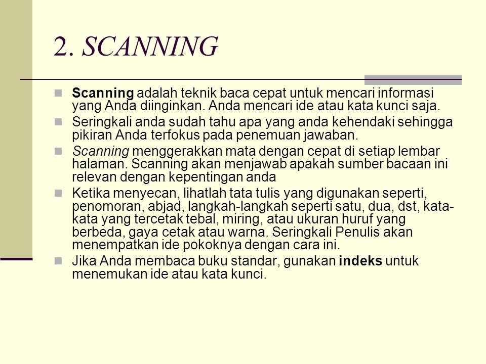 2. SCANNING  Scanning adalah teknik baca cepat untuk mencari informasi yang Anda diinginkan. Anda mencari ide atau kata kunci saja.  Seringkali anda