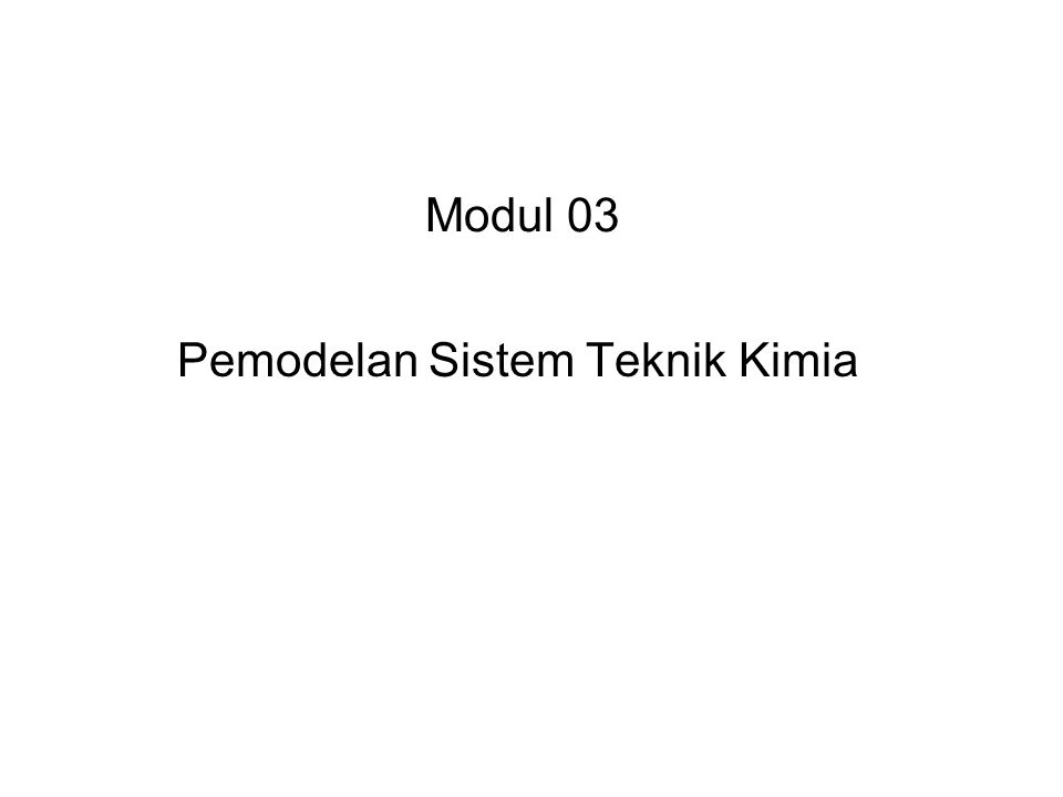 Modul 03 Pemodelan Sistem Teknik Kimia