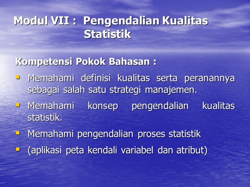Modul VII : Pengendalian Kualitas Statistik Kompetensi Pokok Bahasan :  Memahami definisi kualitas serta peranannya sebagai salah satu strategi manaj