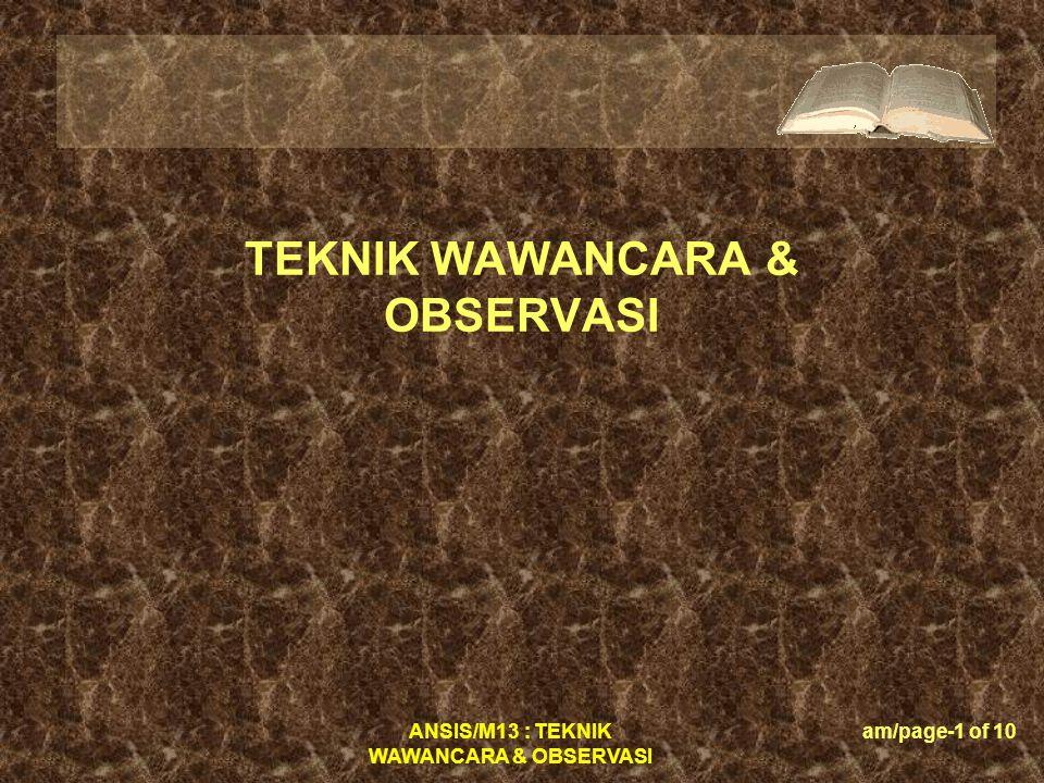 ANSIS/M13 : TEKNIK WAWANCARA & OBSERVASI am/page-12 of 10 WAWANCARA  - Wawancara tidak selalu tepat untuk kondisi- kondisi tempat yang tertentu, misalnya di lokasi- lokasi yang ribut dan damai.