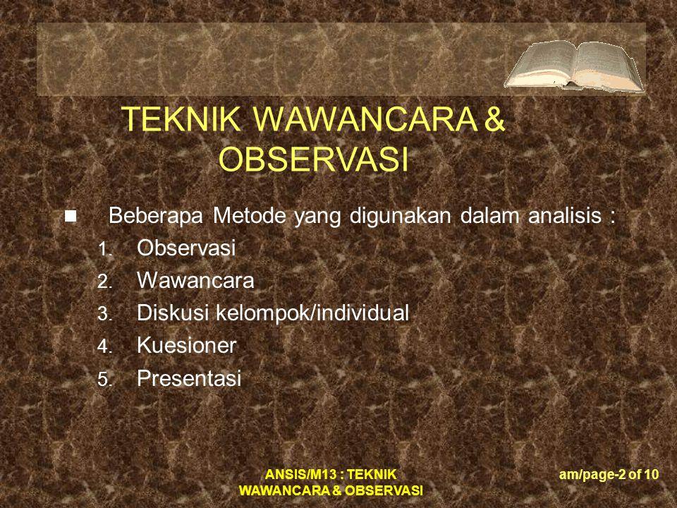 ANSIS/M13 : TEKNIK WAWANCARA & OBSERVASI am/page-2 of 10 TEKNIK WAWANCARA & OBSERVASI  Beberapa Metode yang digunakan dalam analisis : 1. Observasi 2