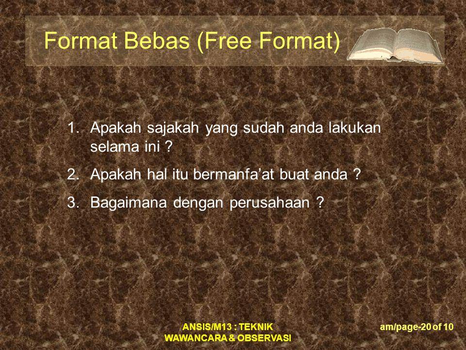 ANSIS/M13 : TEKNIK WAWANCARA & OBSERVASI am/page-20 of 10 Format Bebas (Free Format) 1.Apakah sajakah yang sudah anda lakukan selama ini ? 2.Apakah ha