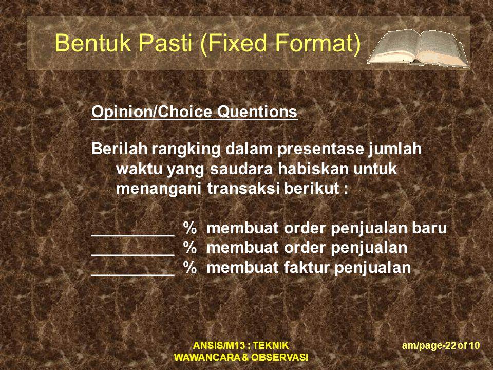 ANSIS/M13 : TEKNIK WAWANCARA & OBSERVASI am/page-22 of 10 Bentuk Pasti (Fixed Format) Berilah rangking dalam presentase jumlah waktu yang saudara habi