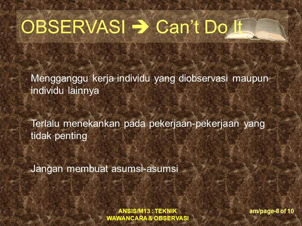 ANSIS/M13 : TEKNIK WAWANCARA & OBSERVASI am/page-8 of 10 OBSERVASI  Can't Do It Mengganggu kerja individu yang diobservasi maupun individu lainnya Te