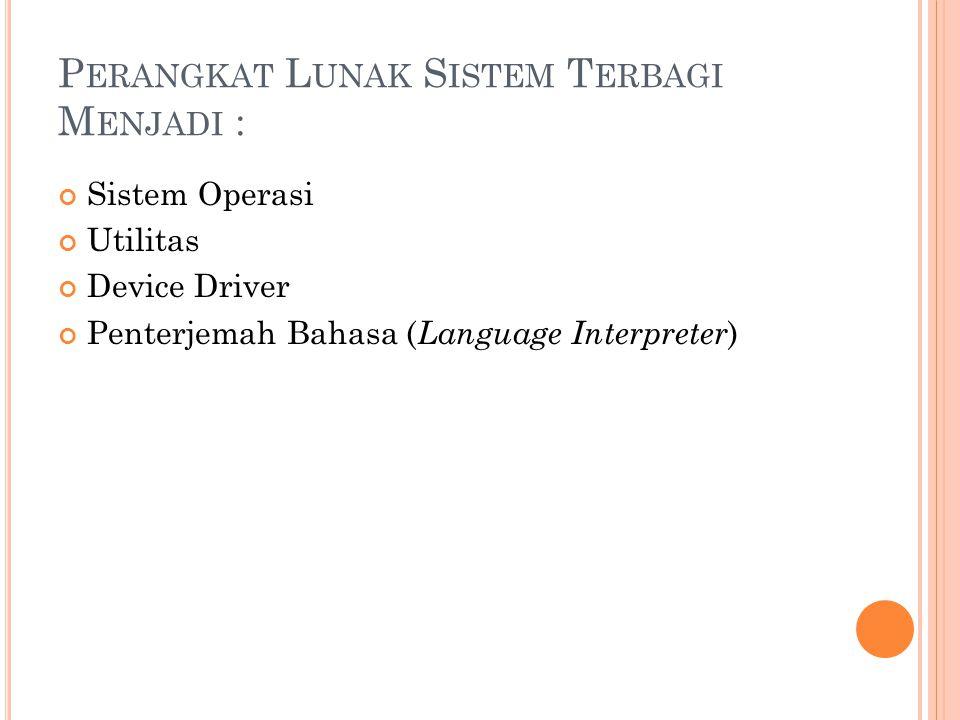 P ERANGKAT L UNAK S ISTEM T ERBAGI M ENJADI : Sistem Operasi Utilitas Device Driver Penterjemah Bahasa ( Language Interpreter )