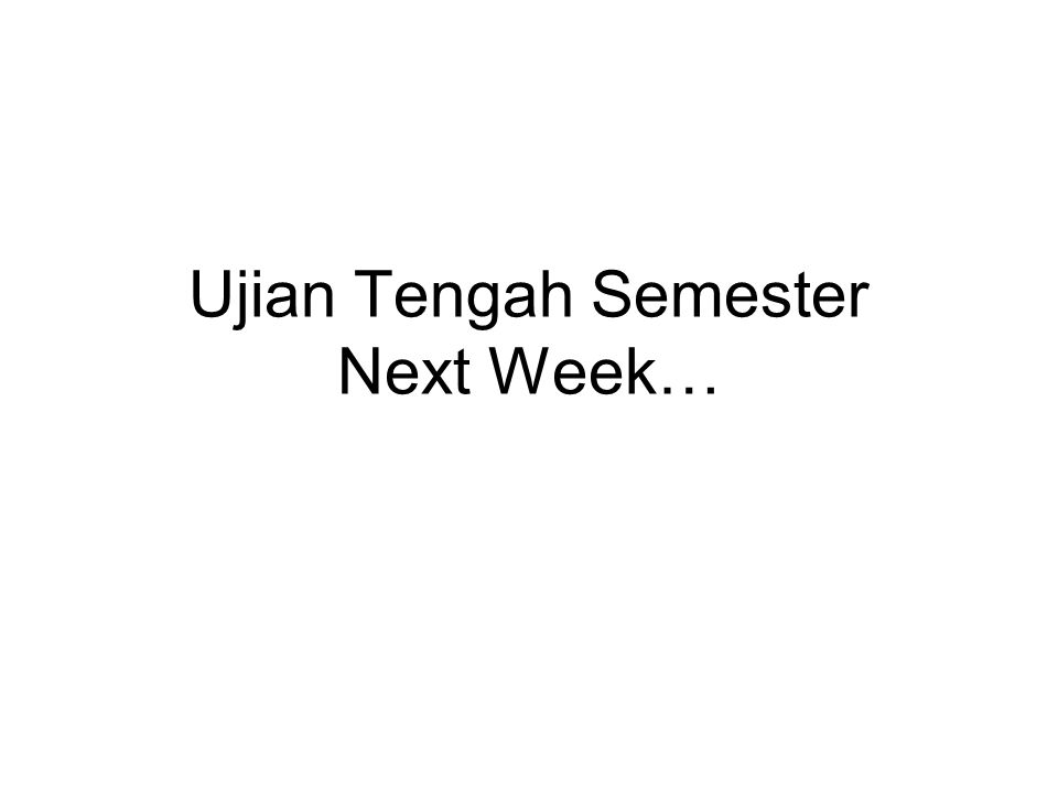 Ujian Tengah Semester Next Week…