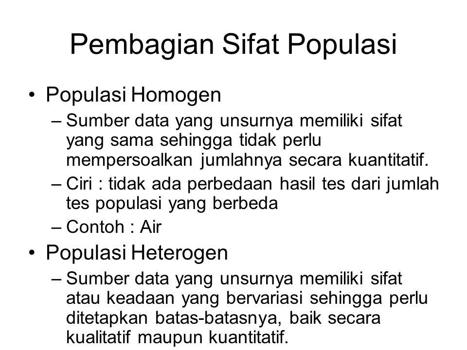 Pembagian Sifat Populasi •Populasi Homogen –Sumber data yang unsurnya memiliki sifat yang sama sehingga tidak perlu mempersoalkan jumlahnya secara kua