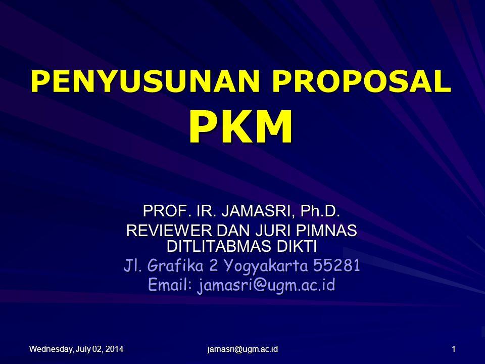 Wednesday, July 02, 2014Wednesday, July 02, 2014Wednesday, July 02, 2014Wednesday, July 02, 2014 jamasri@ugm.ac.id 1 PENYUSUNAN PROPOSAL PKM PROF.