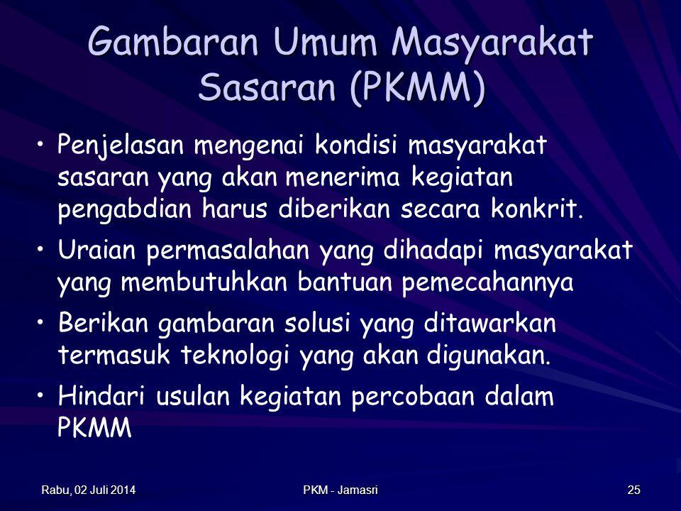 Rabu, 02 Juli 2014Rabu, 02 Juli 2014Rabu, 02 Juli 2014Rabu, 02 Juli 2014 PKM - Jamasri 24 Gambaran Rencana Usaha (PKMK) •Uraikan kondisi umum lingkung