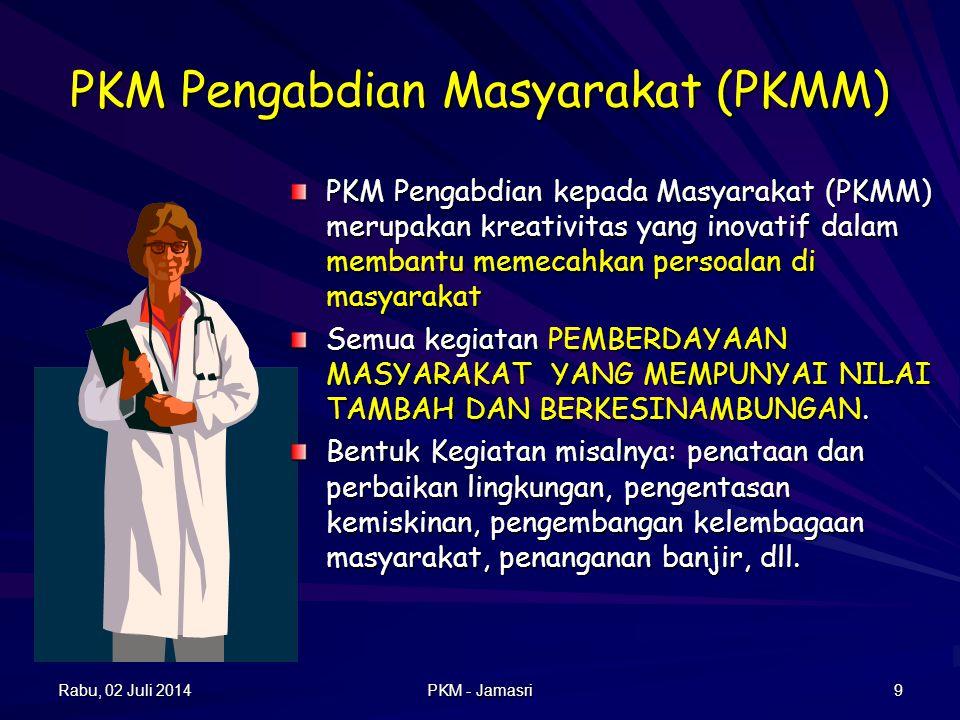 PKM Pengabdian Masyarakat (PKMM) PKM Pengabdian kepada Masyarakat (PKMM) merupakan kreativitas yang inovatif dalam membantu memecahkan persoalan di masyarakat Semua kegiatan PEMBERDAYAAN MASYARAKAT YANG MEMPUNYAI NILAI TAMBAH DAN BERKESINAMBUNGAN.
