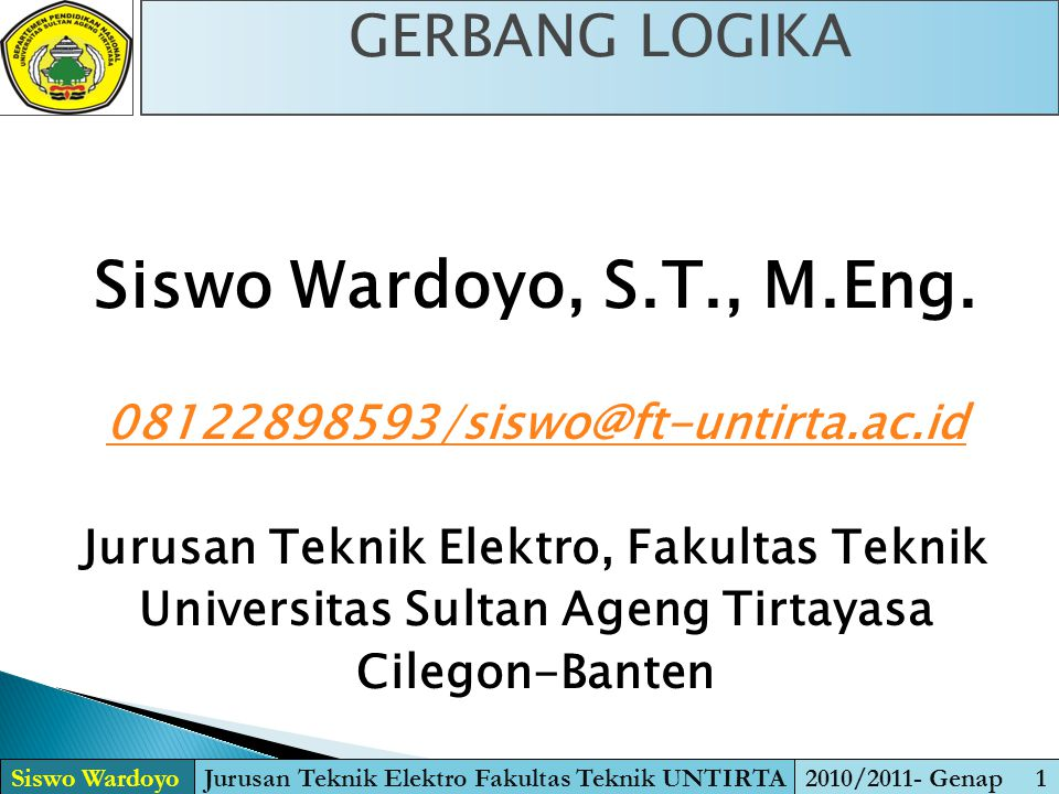 DEFINISI GERBANG LOGIKA Siswo WardoyoJurusan Teknik Elektro Fakultas Teknik UNTIRTA2010/2011- Genap 2  Dalam elektronika digital sering kita lihat gerbang-gerbang logika.