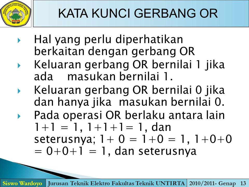 KATA KUNCI GERBANG OR Siswo WardoyoJurusan Teknik Elektro Fakultas Teknik UNTIRTA2010/2011- Genap 13  Hal yang perlu diperhatikan berkaitan dengan ge
