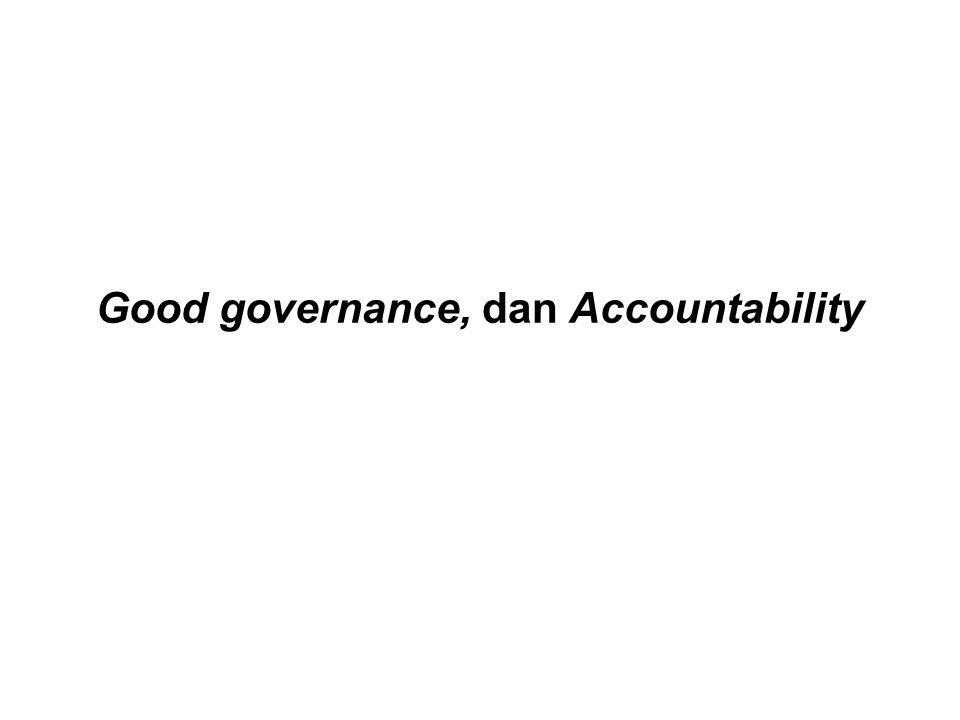 •Good Governance Pengertian governance dapat diartikan sebagai cara mengelola urusan publik.