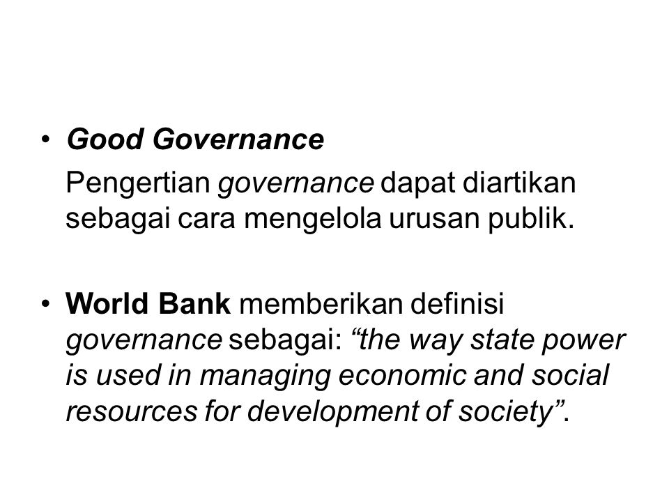 •Sementara itu United Nation Development Program (UNDP) mendefinisikan governance sebagai: the exercise of political, economic, and administrative authority to manage a nation's affair at all levels