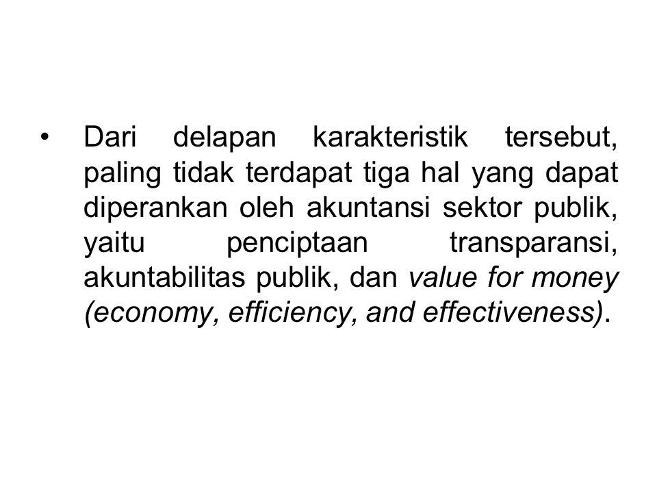 •Dari delapan karakteristik tersebut, paling tidak terdapat tiga hal yang dapat diperankan oleh akuntansi sektor publik, yaitu penciptaan transparansi