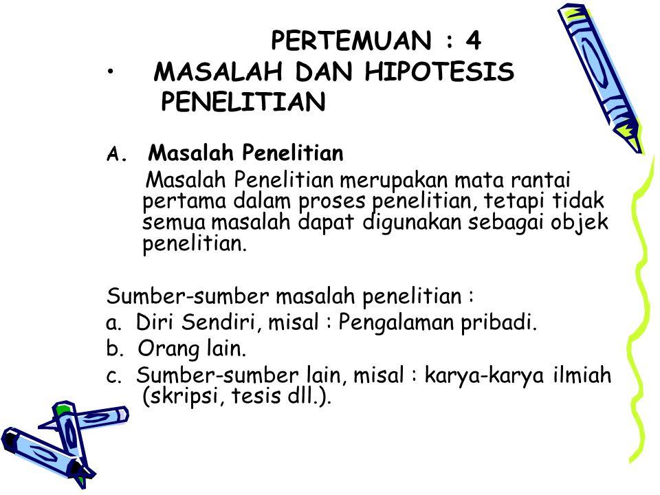 PERTEMUAN : 4 • MASALAH DAN HIPOTESIS PENELITIAN A.