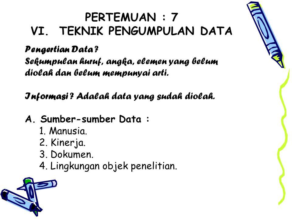 PERTEMUAN : 7 VI.TEKNIK PENGUMPULAN DATA Pengertian Data .