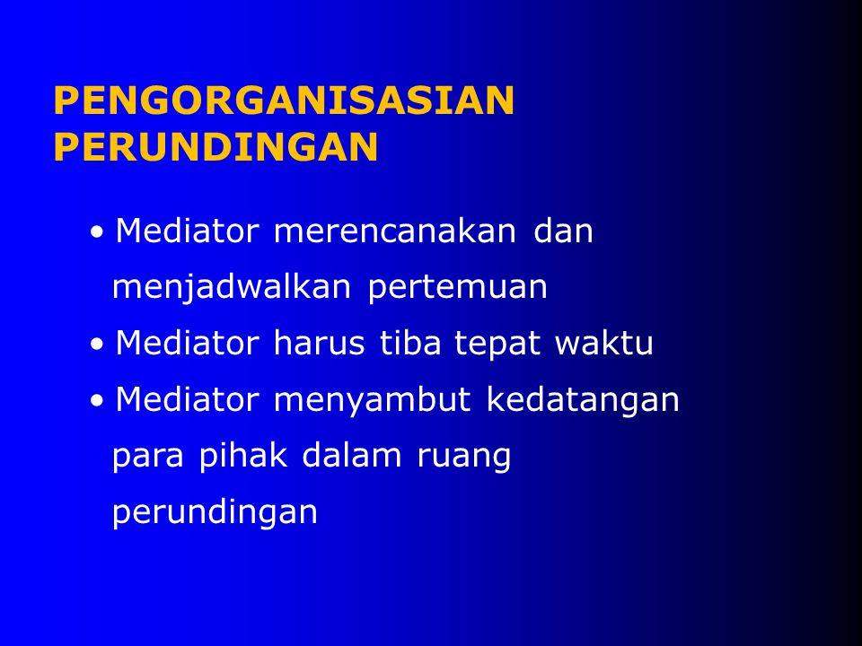 •Mediator merencanakan dan menjadwalkan pertemuan •Mediator harus tiba tepat waktu •Mediator menyambut kedatangan para pihak dalam ruang perundingan PENGORGANISASIAN PERUNDINGAN