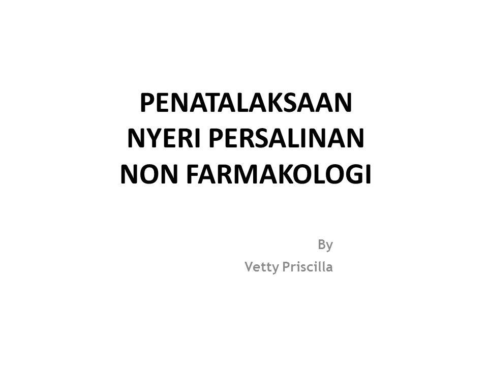 PENATALAKSAAN NYERI PERSALINAN NON FARMAKOLOGI By Vetty Priscilla