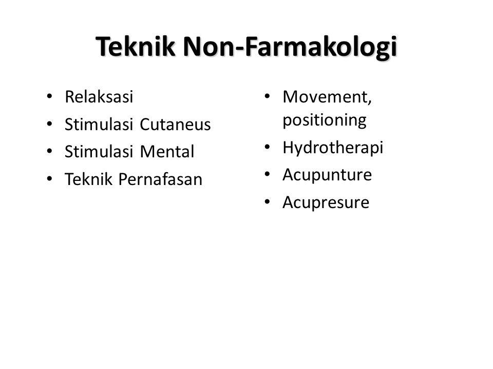 Teknik Non-Farmakologi • Relaksasi • Stimulasi Cutaneus • Stimulasi Mental • Teknik Pernafasan •Movement, positioning •Hydrotherapi •Acupunture •Acupr