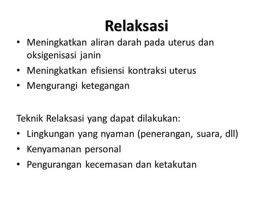 Relaksasi • Meningkatkan aliran darah pada uterus dan oksigenisasi janin • Meningkatkan efisiensi kontraksi uterus • Mengurangi ketegangan Teknik Rela