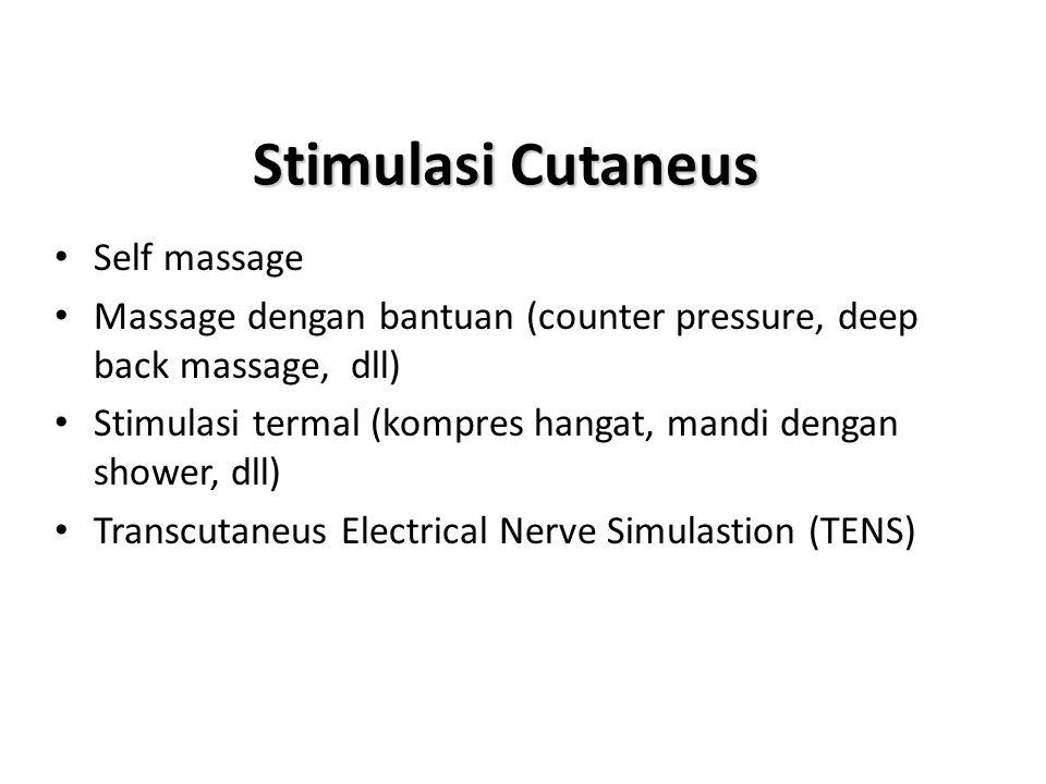 Stimulasi Cutaneus • Self massage • Massage dengan bantuan (counter pressure, deep back massage, dll) • Stimulasi termal (kompres hangat, mandi dengan