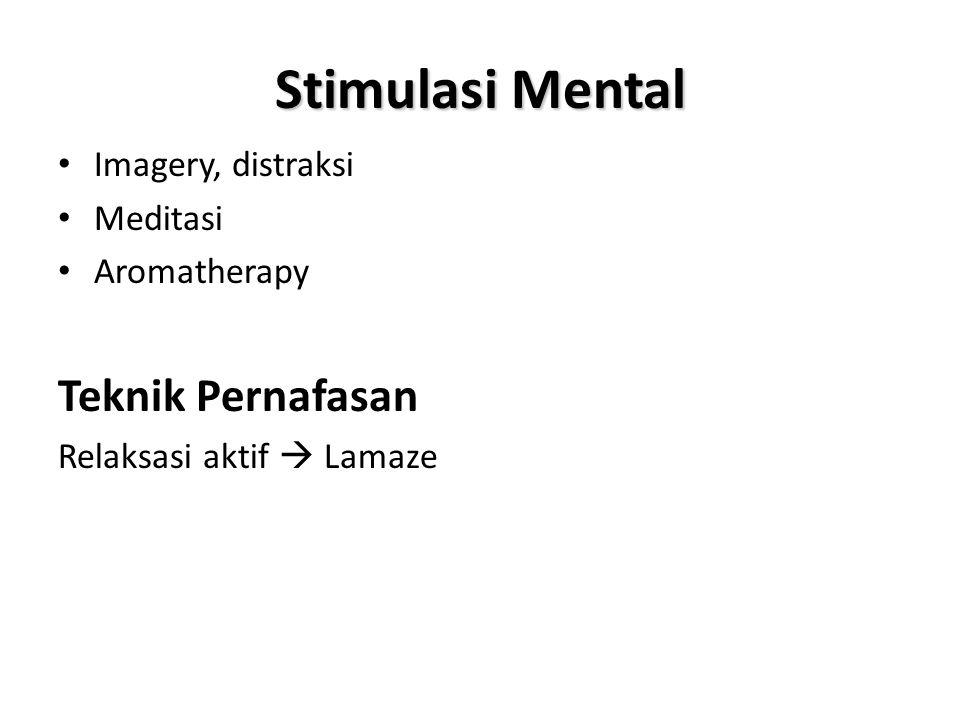 Stimulasi Mental • Imagery, distraksi • Meditasi • Aromatherapy Teknik Pernafasan Relaksasi aktif  Lamaze